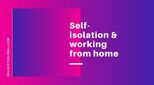 Self-isolation and working from home: tips for a better workforce